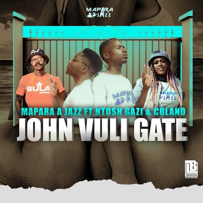 DOWNLOAD FREE MP3: Mapara A Jazz - John Vuli Gate com Ntosh Gaz e Colano
