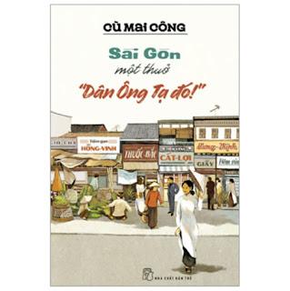 Sài Gòn Một Thuở - Dân Ông Tạ Đó! ebook PDF-EPUB-AWZ3-PRC-MOBI