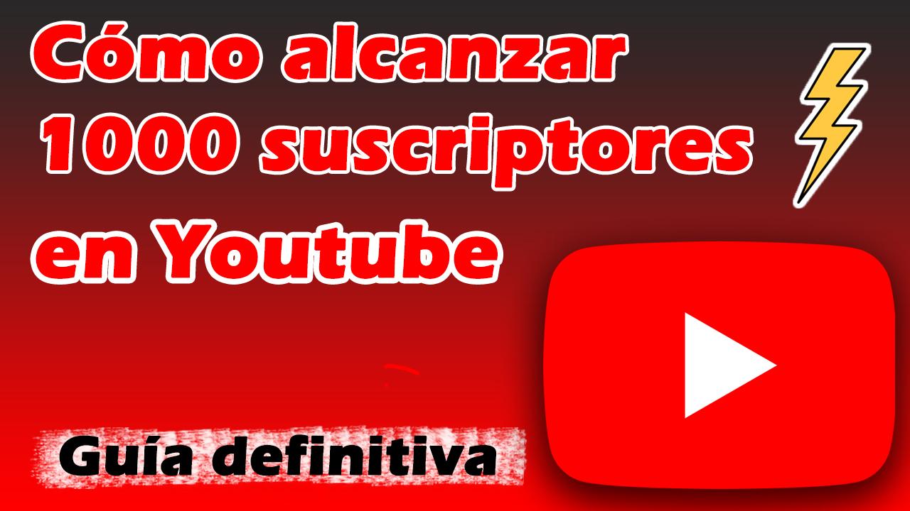 como alcanzar los 1000 suscriptores en Youtube