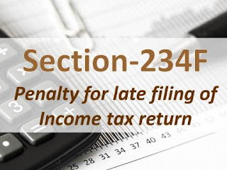 Section 234F: Penalty for late filing of income tax return