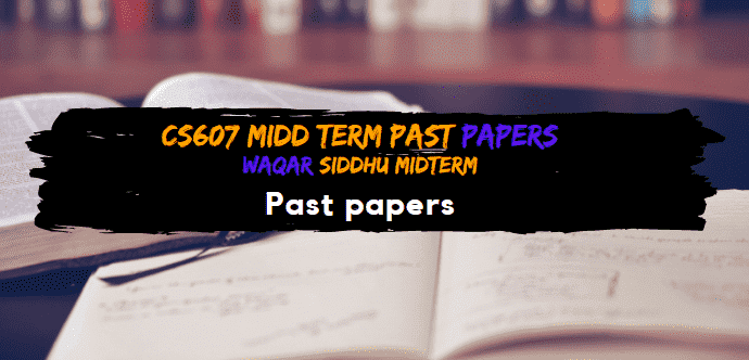 CS607 Midterm Past Papers  Waqar Siddhu Solved