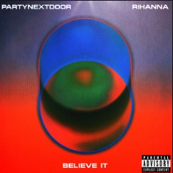Believe It - PARTYNEXTDOOR ft. Rihanna
