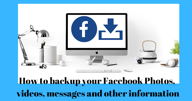 How to backup your Facebook Photos, videos, messages and other information