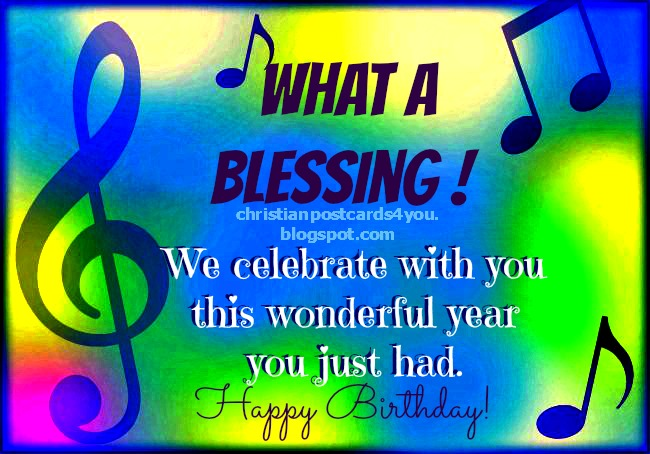 Happy Birthday, What a blessing. Free music design christian card for friends, son, daughter, have fun card, free christian quote for birthday celebration, bday, free image.