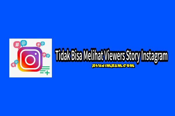 kenapa Tidak Bisa Melihat Viewers Story Instagram? Berikut Cara Mengatasinya