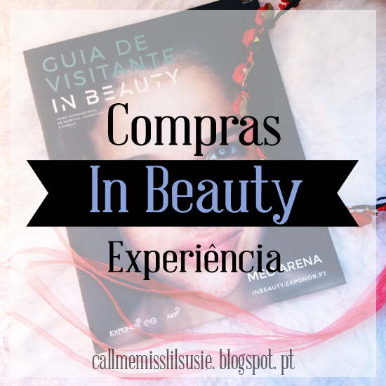 https://callmemisslilsusie.blogspot.pt/2016/12/in-beauty-2016-comprinhas-e-experiencia.html