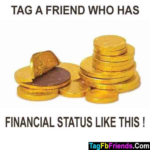 Tag a friend with poor financial status
