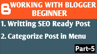 How to Write SEO Ready Post in Blogger ? | Categorize Posts in Menu | Blogger Tutorial Part-5