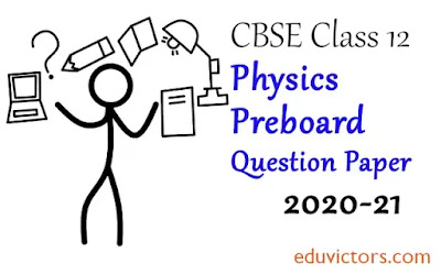 CBSE Class 12 - Physics Preboard Sample Question Paper (2020-21)(#class12QuestionPapers)(#cbse2021)(#eduvictors)