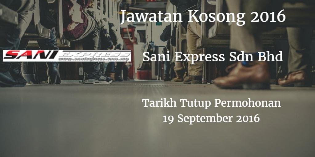 Jawatan Kosong Sani Express Sdn Bhd 19 September 2016