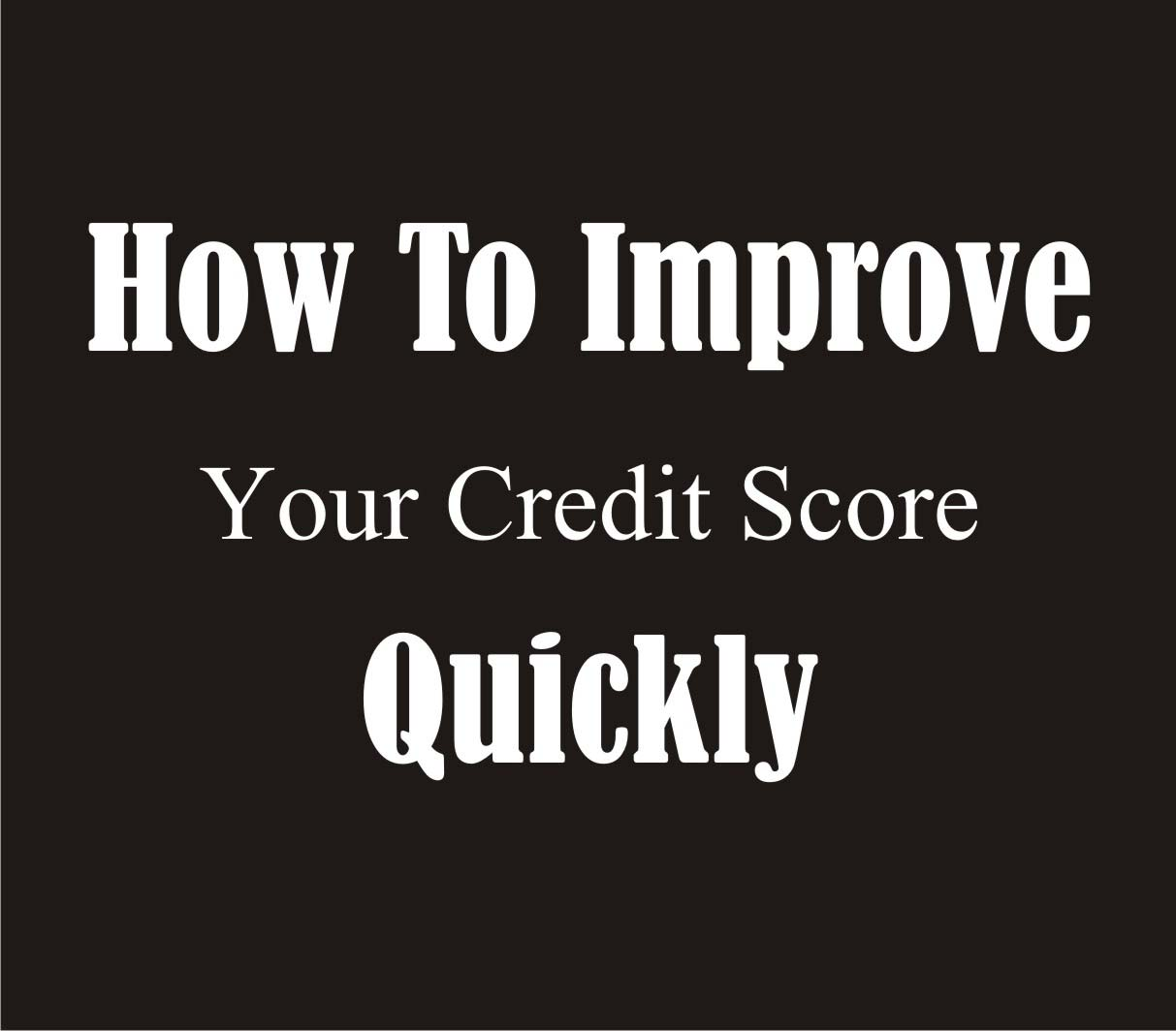 Simple Step To Improve Your Credit Score Fast