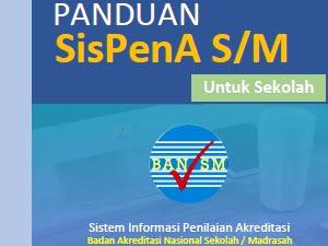 Panduan penggunaan Sistem Informasi Penilaian Akreditasi Sekolah/Madarah (SIsPenA S/M)