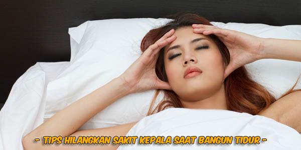 Tips hilangkan sakit kepala saat bangun tidur, penyebab kepala pusing