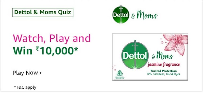 Amazon Dettol & Moms Quiz Answers Today Win Rs.10000 Pay Balance