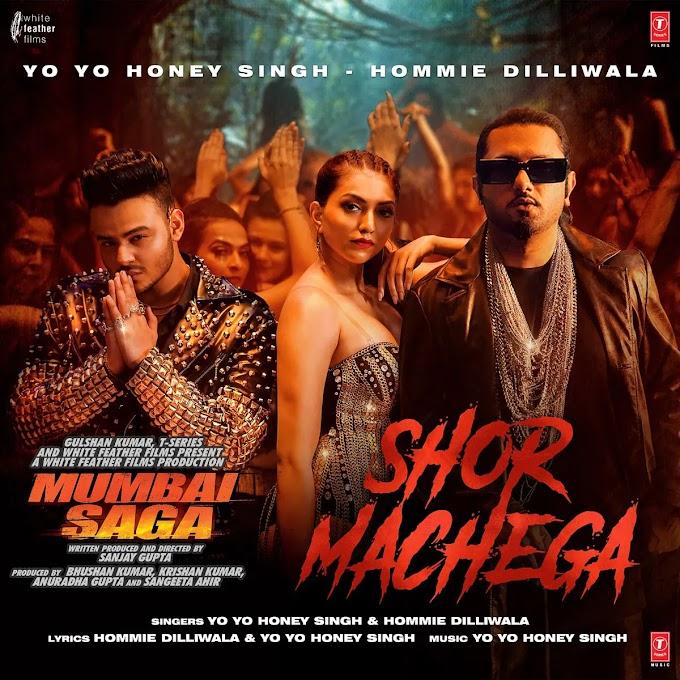 शोर मचेगा Shor Machega Lyrics in Hindi  – Mumbai Saga | Yo Yo Honey Singh & Hommie Dilliwala