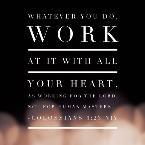 And whatever you do, do it heartily, as to the Lord and not to men, knowing that from the Lord you will receive the reward of the inheritance; for[a] you serve the Lord Christ. Colossians 3:23-24 (NKJV)