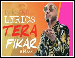 Tera Fikar Lyrics – B Praak Punjab song (2019)