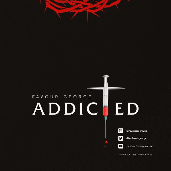 [Music + Video] Addicted – Favour George #Arewapublisize