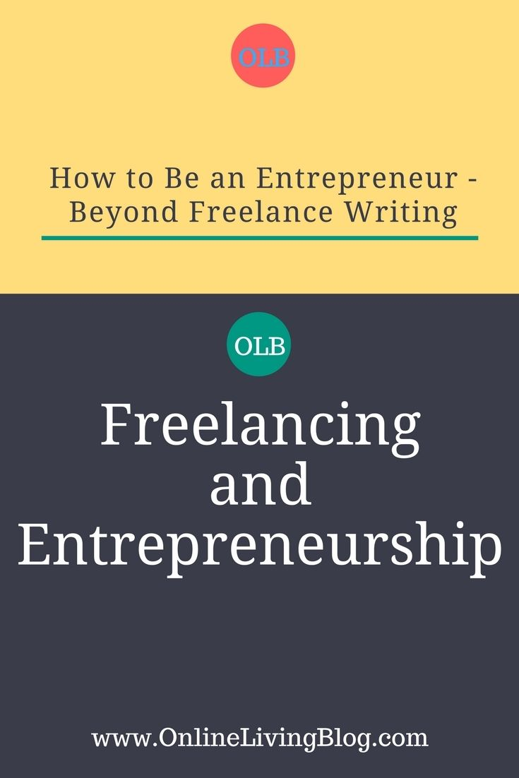 How to Be an Entrepreneur - Beyond Freelance Writing