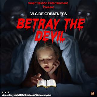 Betray the Devil - V.I.C De Greatness