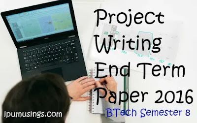 GGSIP University BTech 8th Semester - Project Writing- End Term Paper (May-June 2016)(#ipumusings)(#ggsipu)(#BtechQuestionPapers)