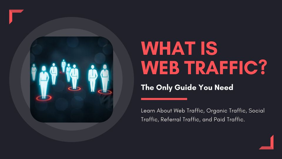 What is Web Traffic? The Only Guide You Need to Read