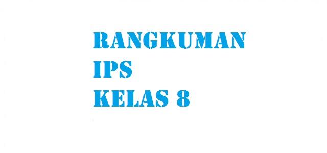 Rangkuman Materi Pelajaran IPS SMP MTs Kelas VIII