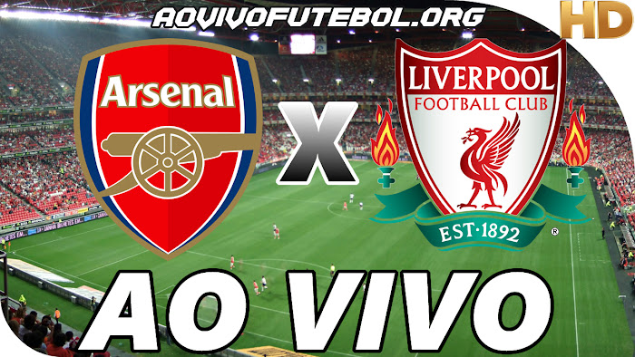 Assistir Arsenal x Liverpool Ao Vivo