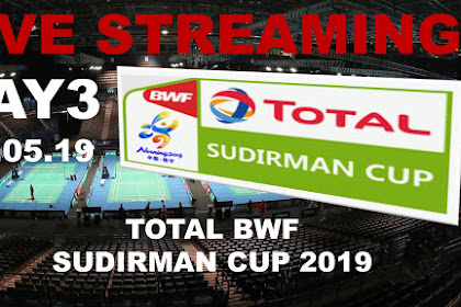 Live Streaming Badminton TOTAL BWF SUDIRMAN CUP 2019 #Matchday 3