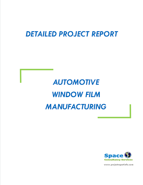 Project Report on Automotive Window Film Manufacturing