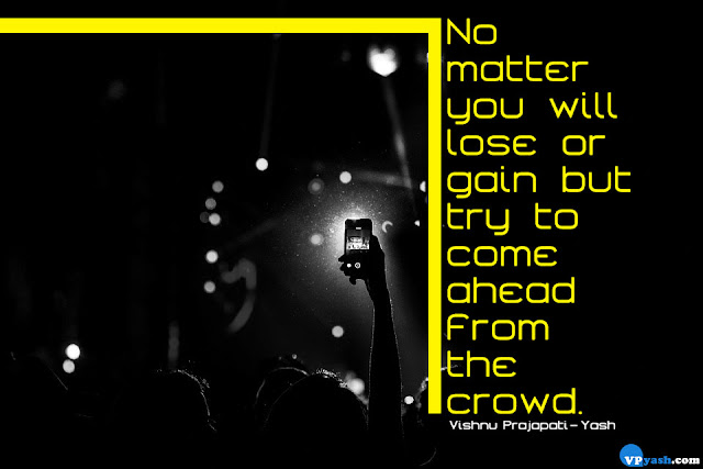 try to come ahead from the crowd quote