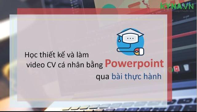 Khóa học thiết kế và làm video CV cá nhân bằng Power point qua bài thực hành