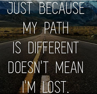 just because my path is different doesn't mean i'm lost