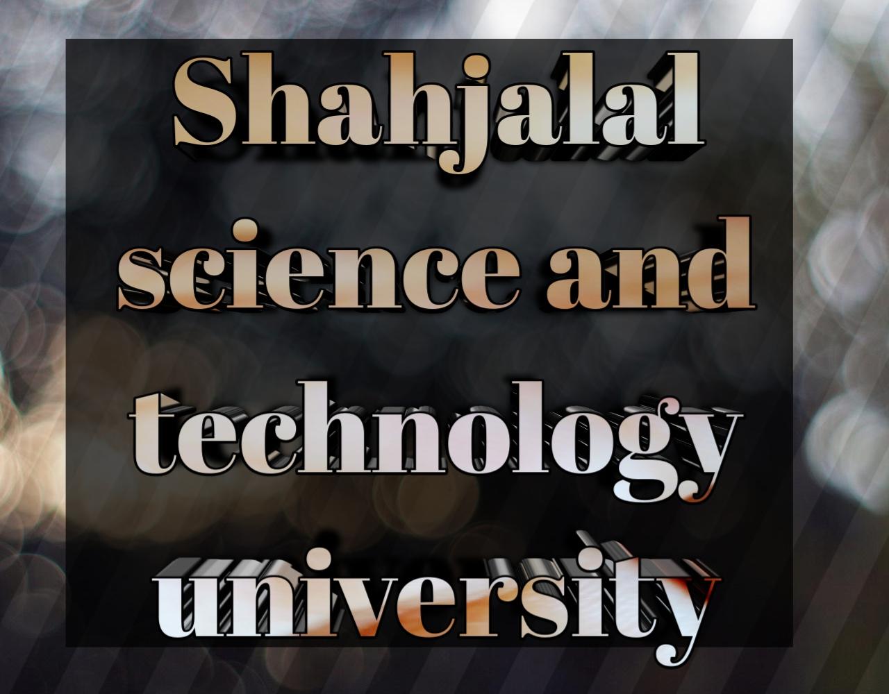 শাহজালাল বিজ্ঞান ও প্রযুক্তি বিশ্ববিদ্যালয়ে ভর্তি পরীক্ষার পদ্ধতি 2020-2021, shahjalal Science and technology University Admission system 2020-2021, shahjalal Science and technology University admission test exam 2020-2021, শাহজালাল বিজ্ঞান প্রযুক্তি বিশ্ববিদ্যালয়ে আবেদনের যোগ্যতা ২০২০-২১, shahjalal Science and technology University admission ability 2020-2021, শাহজালাল বিজ্ঞান ও প্রযুক্তি বিশ্ববিদ্যালয়ে আবেদনের ন্যূনতম জিপিএ,  shahjalal Science and technology University admission test, শাহজালাল বিজ্ঞান ও প্রযুক্তি বিশ্ববিদ্যালয়ের ভর্তি পরীক্ষার নম্বর বন্টন ২০২০-২০২১, shahjalal Science and technology University subject list, শাহজালাল বিজ্ঞান ও প্রযুক্তি বিশ্ববিদ্যালয়ের ভর্তি পরীক্ষার তারিখ ২০২০-২০২১, shahjalal Science and technology University admission date 2020-2021, শাহজালাল বিজ্ঞান ও প্রযুক্তি বিশ্ববিদ্যালয় আসন সংখ্যা 2020-2021, shahjalal Science and technology University admission seat 2020-2021, শাহজালাল বিজ্ঞান ও প্রযুক্তি বিশ্ববিদ্যালয় আবেদন ফি 2020-2021, shahjalal Science and technology University admission fee 2020-2021,