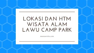 lokasi dan harga tiket masuk lawu camp park tawangmangu