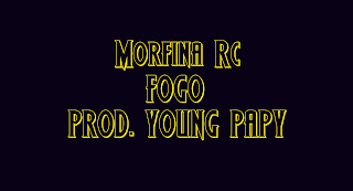 Morfina Rc   _ Fogo [Prod_by_young_papy]