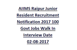 AIIMS Raipur Junior Resident Recruitment Notification 2017 100 Govt Jobs Walk In Interview Date 02-08-2017