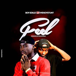 MUSIC: Boy Ediliz Ft. Wendystunt - Feel