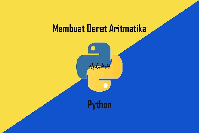 Membuat Program Sederhana Deret Aritmatika dengan Pemrograman Python