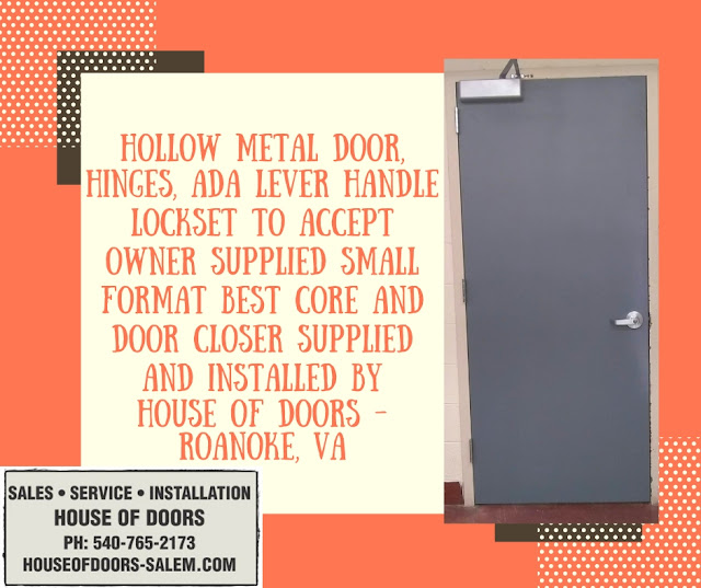 Hollow metal door, hinges, ADA lever handle lockset to accept owner supplied small format Best core and door closer supplied and installed by House of Doors - Roanoke, VA