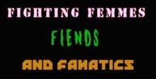 Fighting Femmes, Fiends, and Fanatics