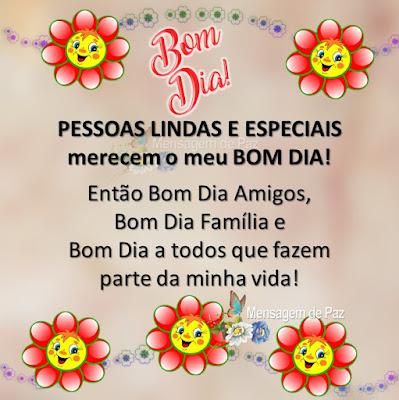 Pessoas lindas e especiais merecem o meu Bom Dia! Então Bom Dia Amigos, Bom Dia Família e Bom Dia a todos que fazem parte da minha vida! Bom Dia!