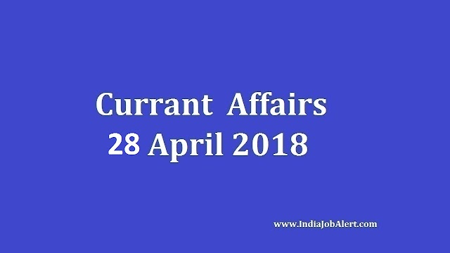 Exam Power: 28 April 2018 Today Current Affairs