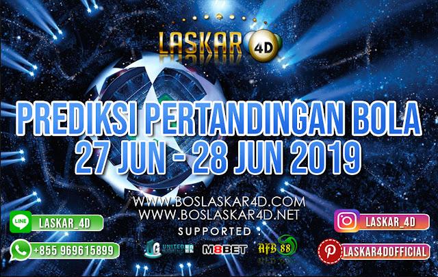 PREDIKSI PERTANDINGAN BOLA TANGGAL 27 – 28 JUNI 2019