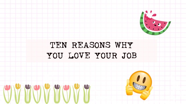 DAY 1 : TEN REASONS WHY YOU LOVE YOUR JOB