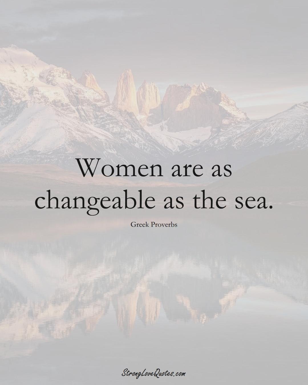 Women are as changeable as the sea. (Greek Sayings);  #EuropeanSayings