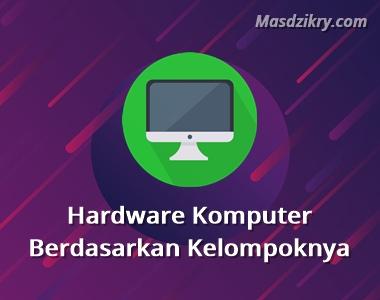 Hardware komputer berdasarkan kelompoknya