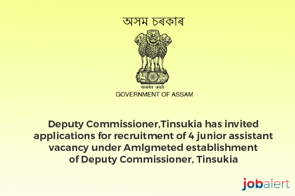 Deputy Commissioner, Tinsukia has invited applications for recruitment of 4 junior assistant vacancy under Amlgmeted establishment of Deputy Commissioner, Tinsukia