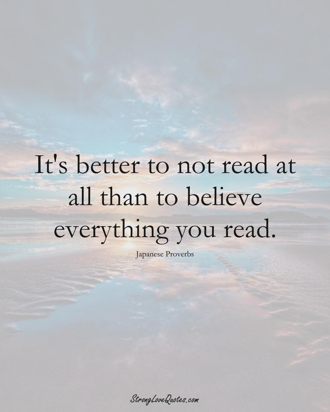 It's better to not read at all than to believe everything you read. (Japanese Sayings);  #AsianSayings