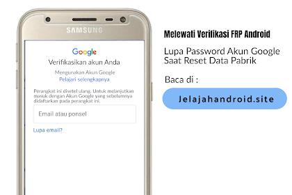 Cara Melewati Verifikasi Reset Pabrik Android Karena Lupa Password Akun Google Gmail 2020